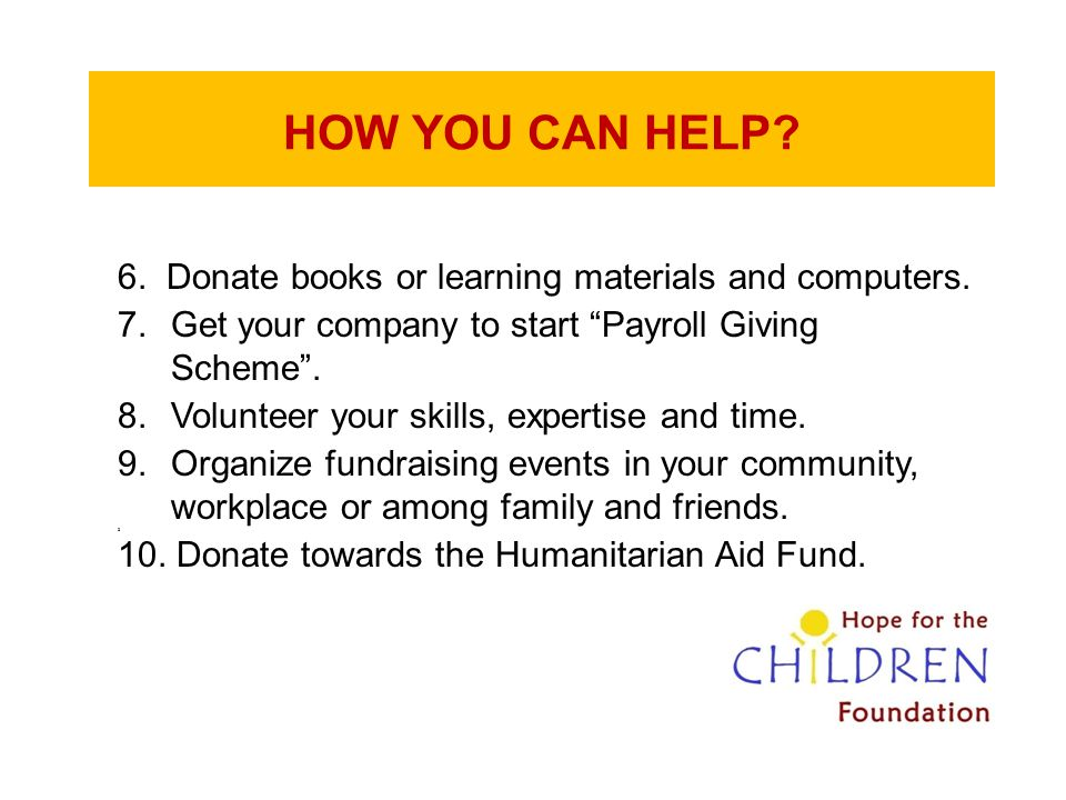 HOW YOU CAN HELP 6. Donate books or learning materials and computers.