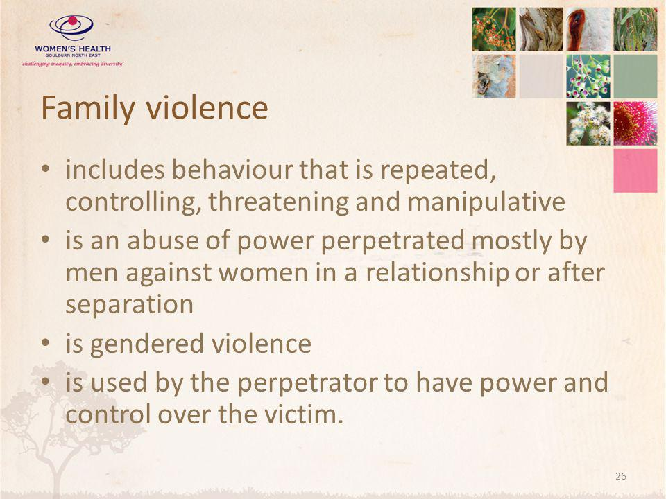 Family violence includes behaviour that is repeated, controlling, threatening and manipulative.