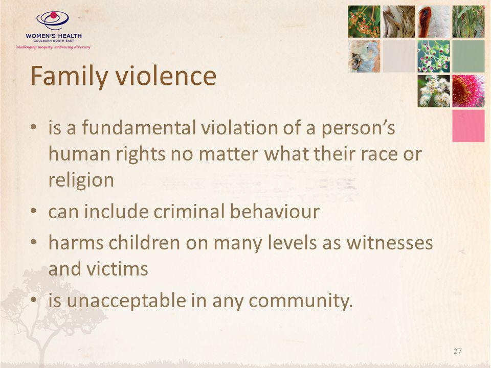 Family violence is a fundamental violation of a person's human rights no matter what their race or religion.