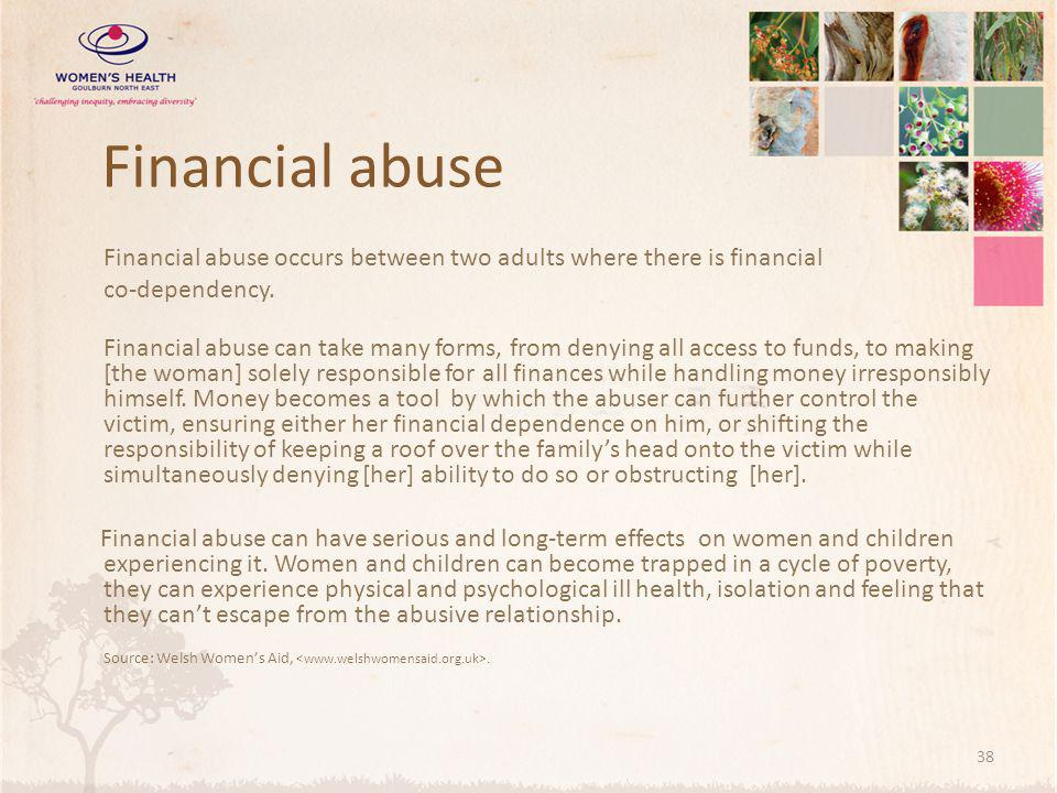 Financial abuse Financial abuse occurs between two adults where there is financial. co-dependency.