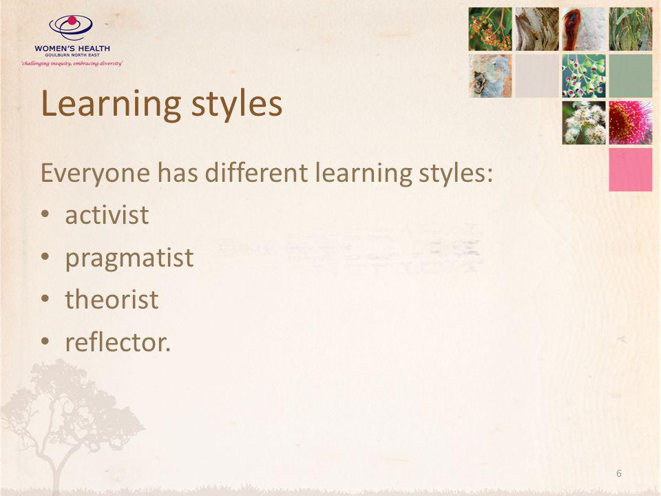 Learning styles Everyone has different learning styles: activist