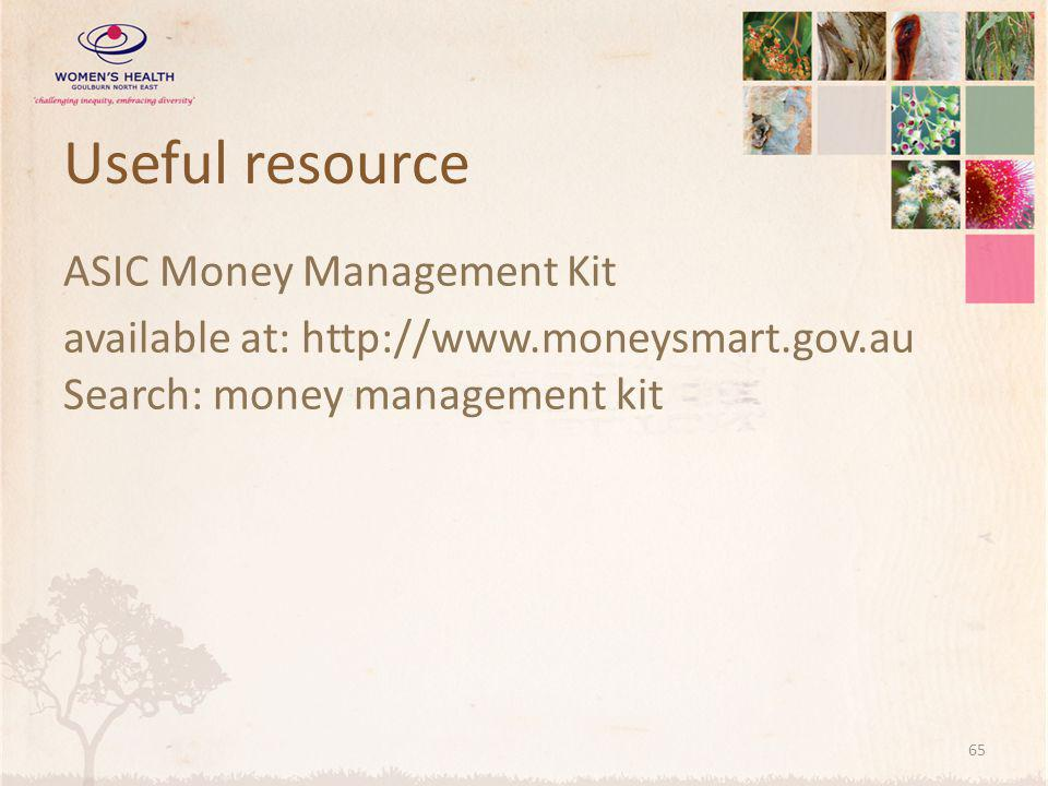 Useful resource ASIC Money Management Kit available at: http://www.moneysmart.gov.au Search: money management kit