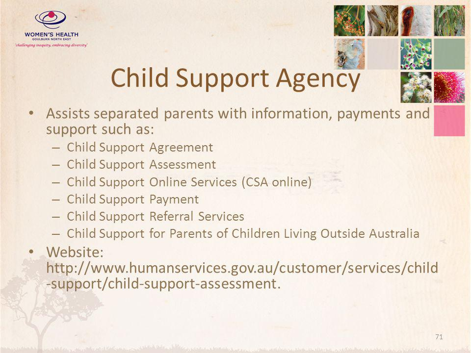 Child Support Agency Assists separated parents with information, payments and support such as: Child Support Agreement.