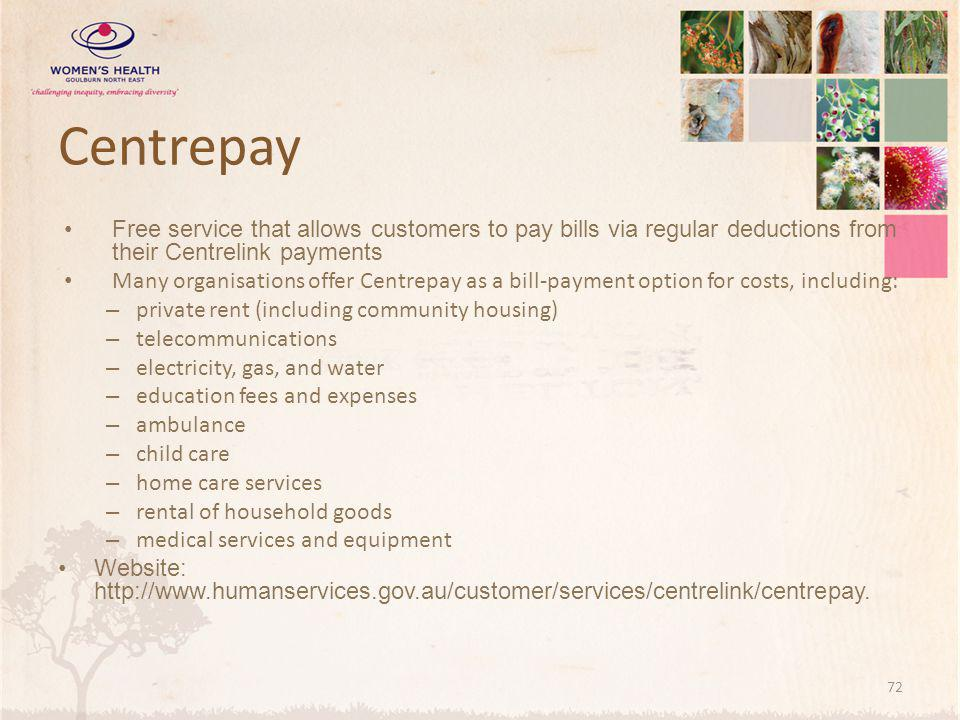 Centrepay Free service that allows customers to pay bills via regular deductions from their Centrelink payments.