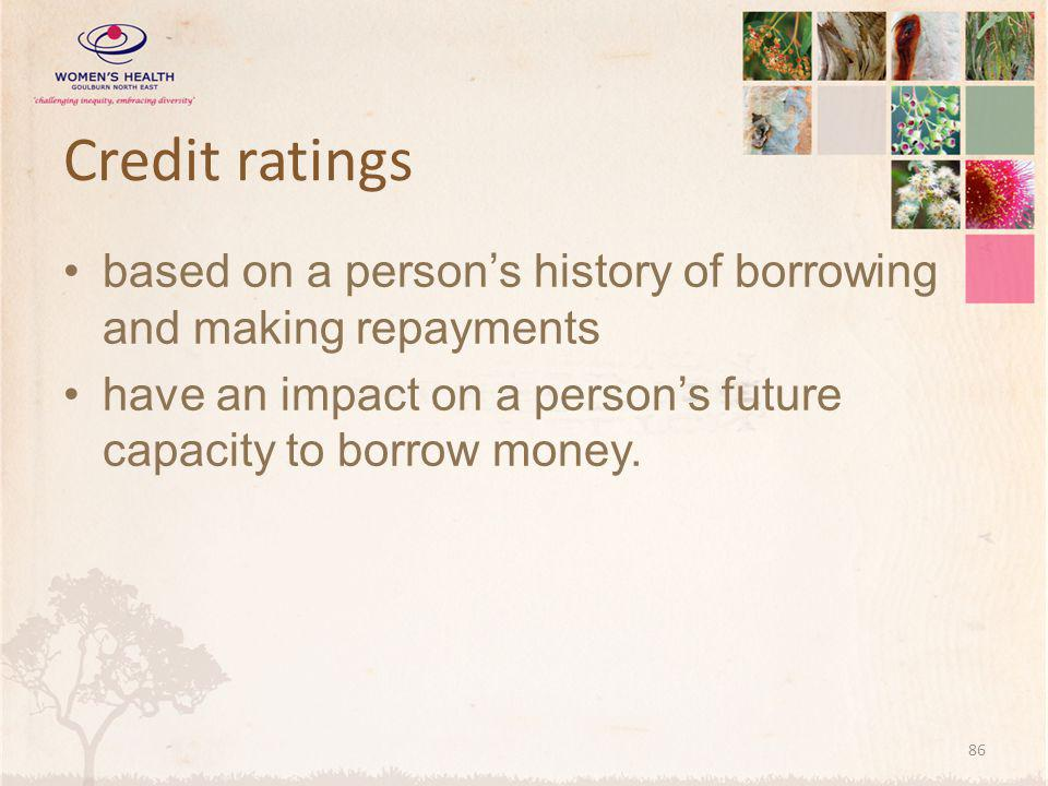 Credit ratings based on a person's history of borrowing and making repayments.