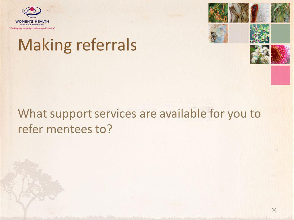 Making referrals What support services are available for you to refer mentees to