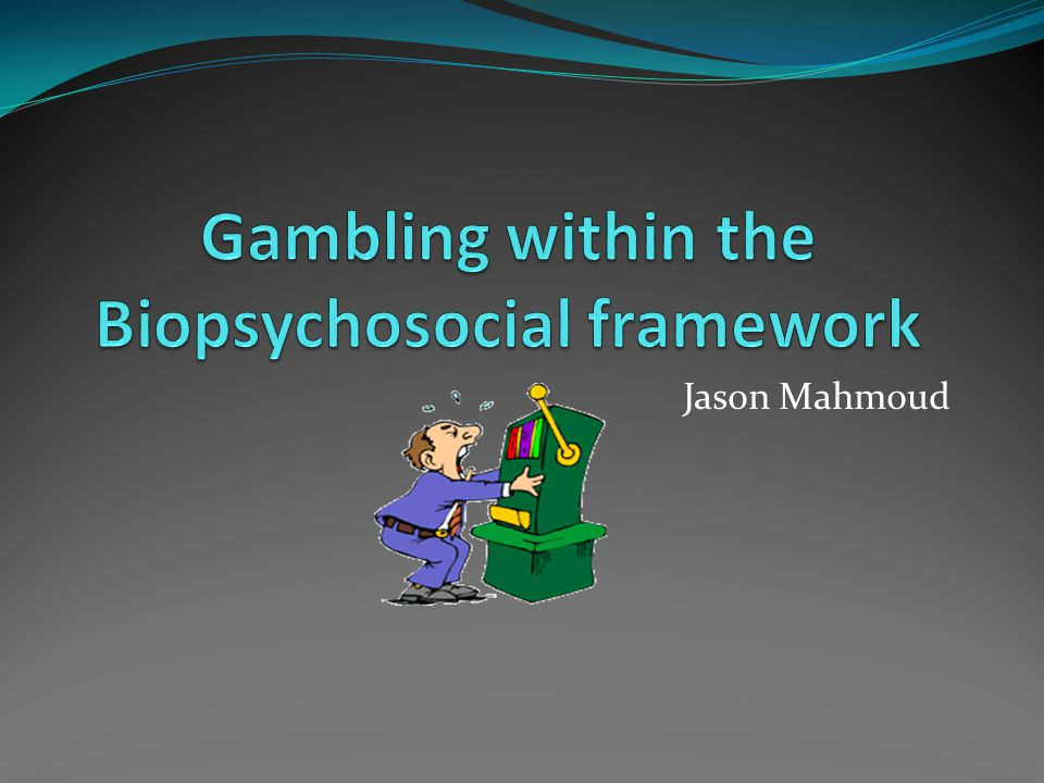 Gambling within the Biopsychosocial framework