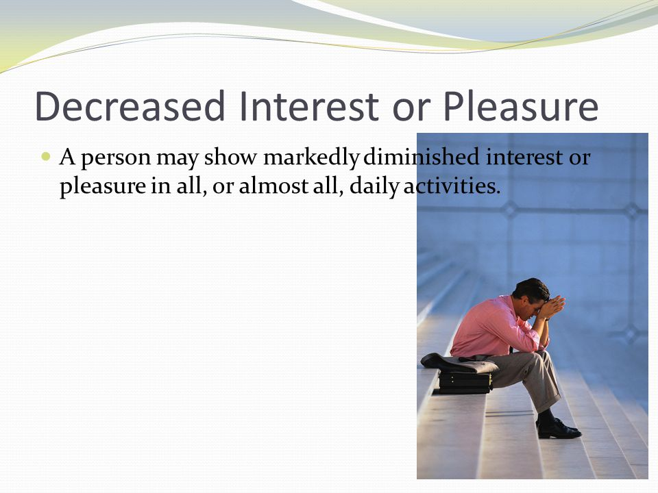 Decreased Interest or Pleasure
