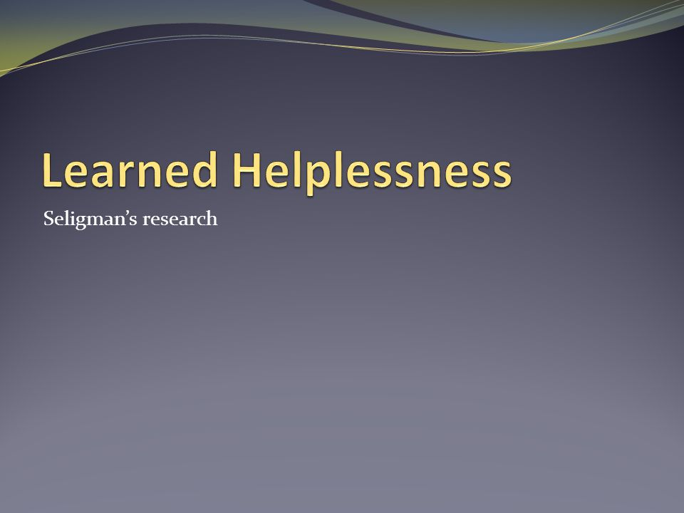 Learned Helplessness Seligman's research