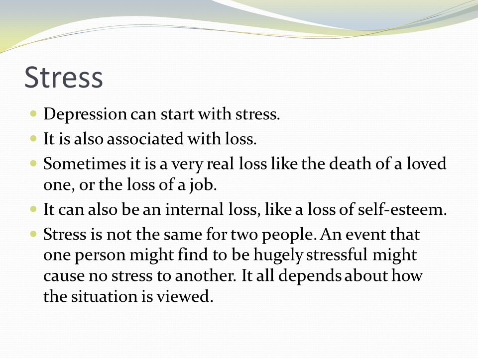 Stress Depression can start with stress.