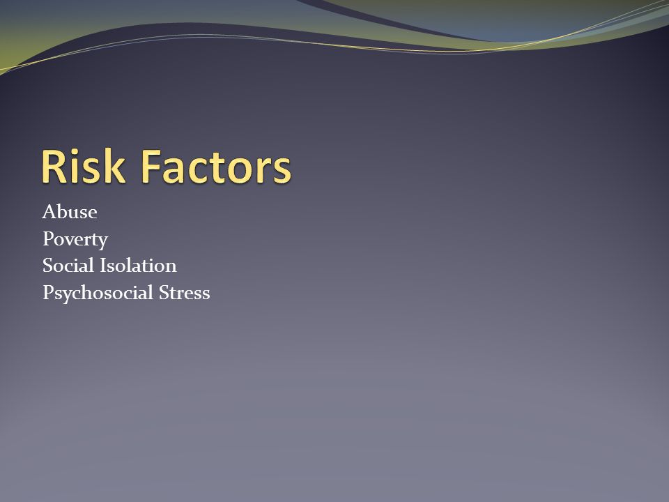Risk Factors Abuse Poverty Social Isolation Psychosocial Stress