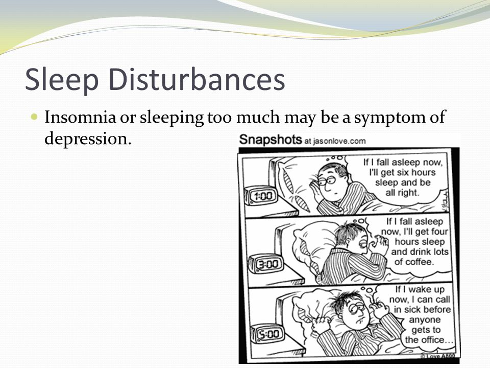 Sleep Disturbances Insomnia or sleeping too much may be a symptom of depression.