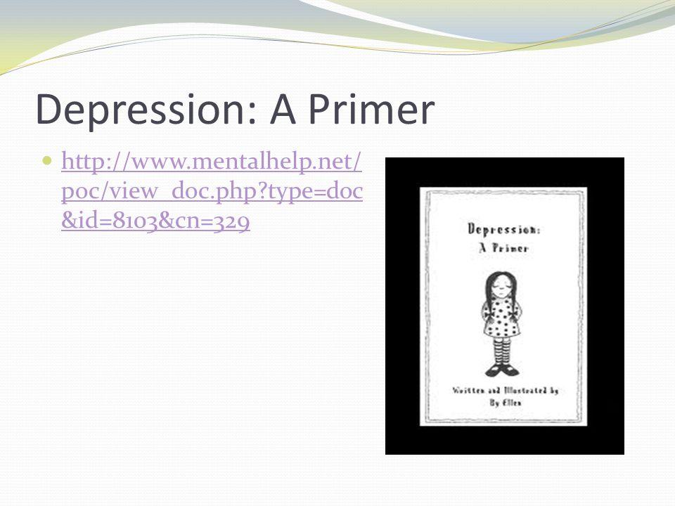 Depression: A Primer http://www.mentalhelp.net/poc/view_doc.php type=doc&id=8103&cn=329