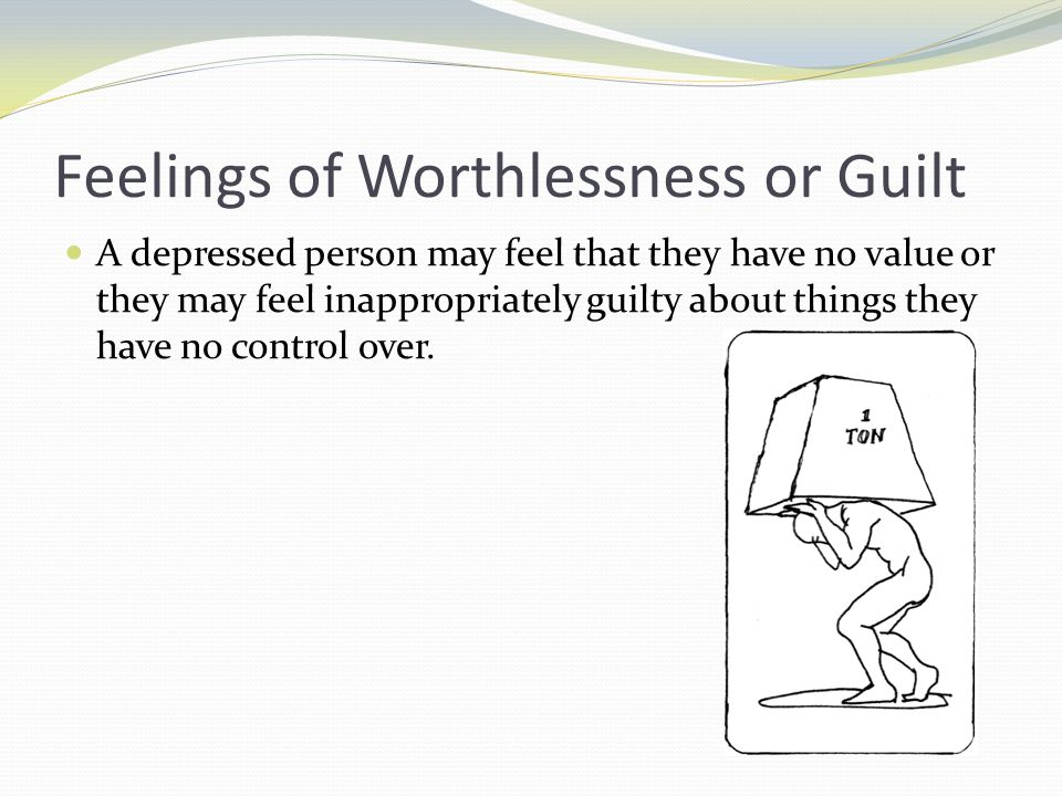 Feelings of Worthlessness or Guilt