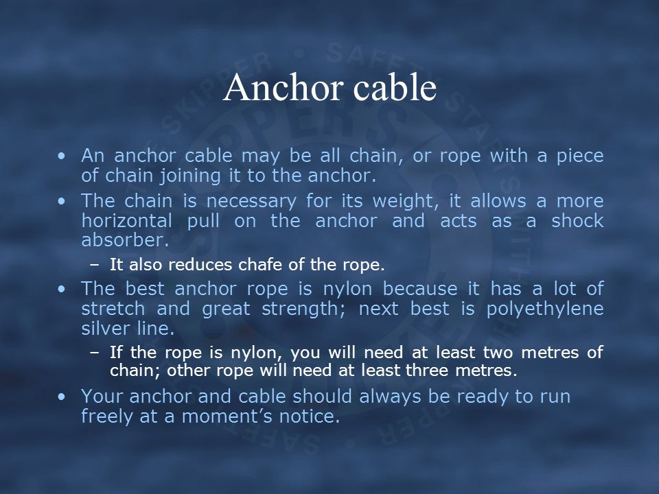 Anchor cable An anchor cable may be all chain, or rope with a piece of chain joining it to the anchor.