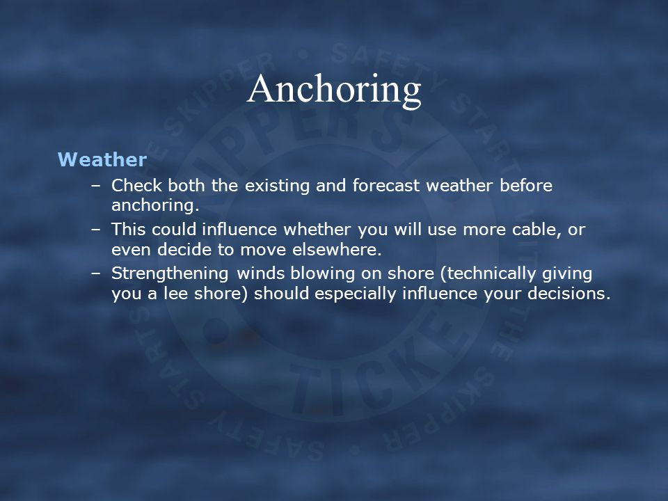 Anchoring Weather. Check both the existing and forecast weather before anchoring.