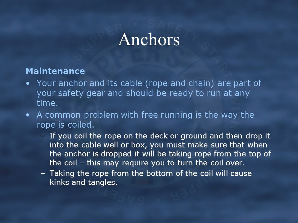 Anchors Maintenance. Your anchor and its cable (rope and chain) are part of your safety gear and should be ready to run at any time.