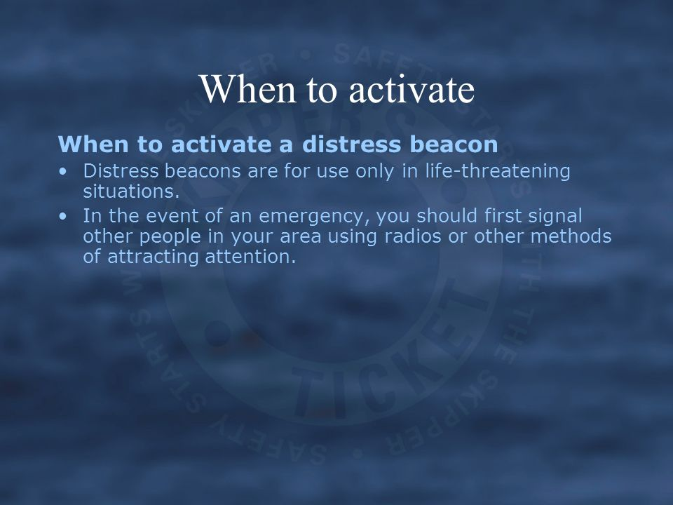 When to activate When to activate a distress beacon