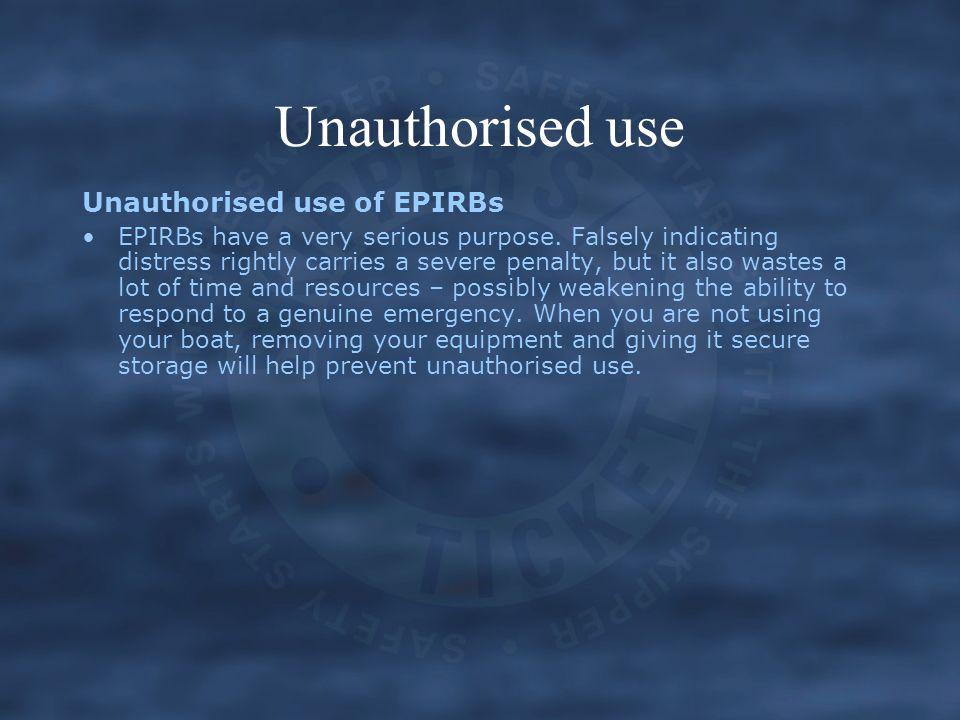 Unauthorised use Unauthorised use of EPIRBs
