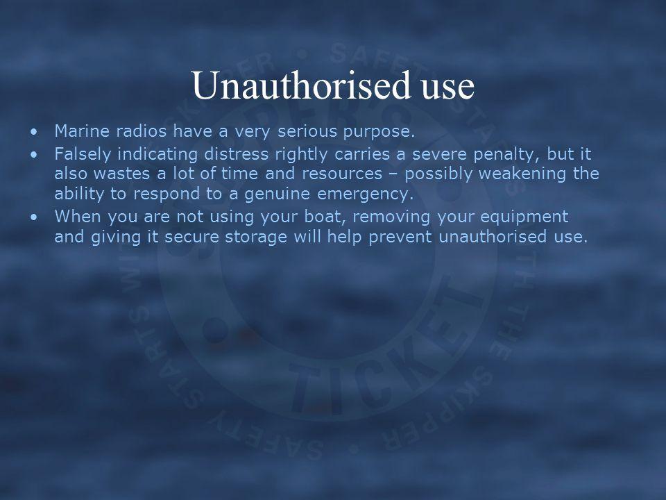 Unauthorised use Marine radios have a very serious purpose.