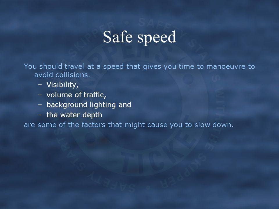 Safe speed You should travel at a speed that gives you time to manoeuvre to avoid collisions. Visibility,