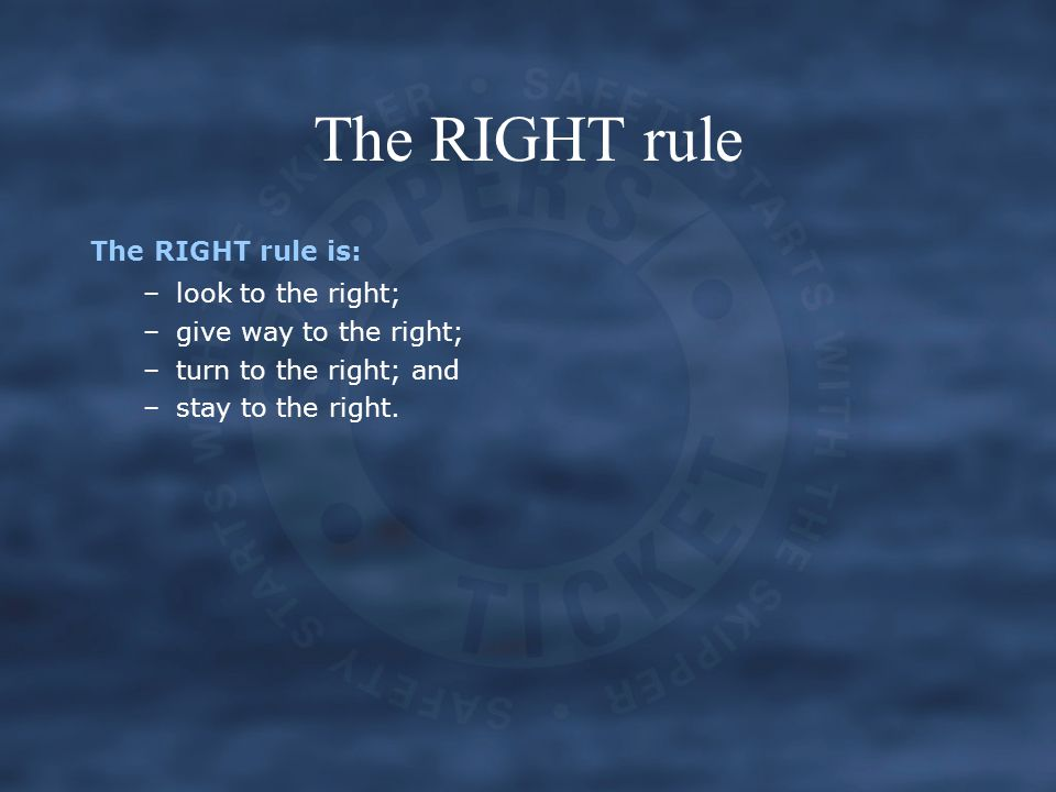 The RIGHT rule The RIGHT rule is: look to the right;