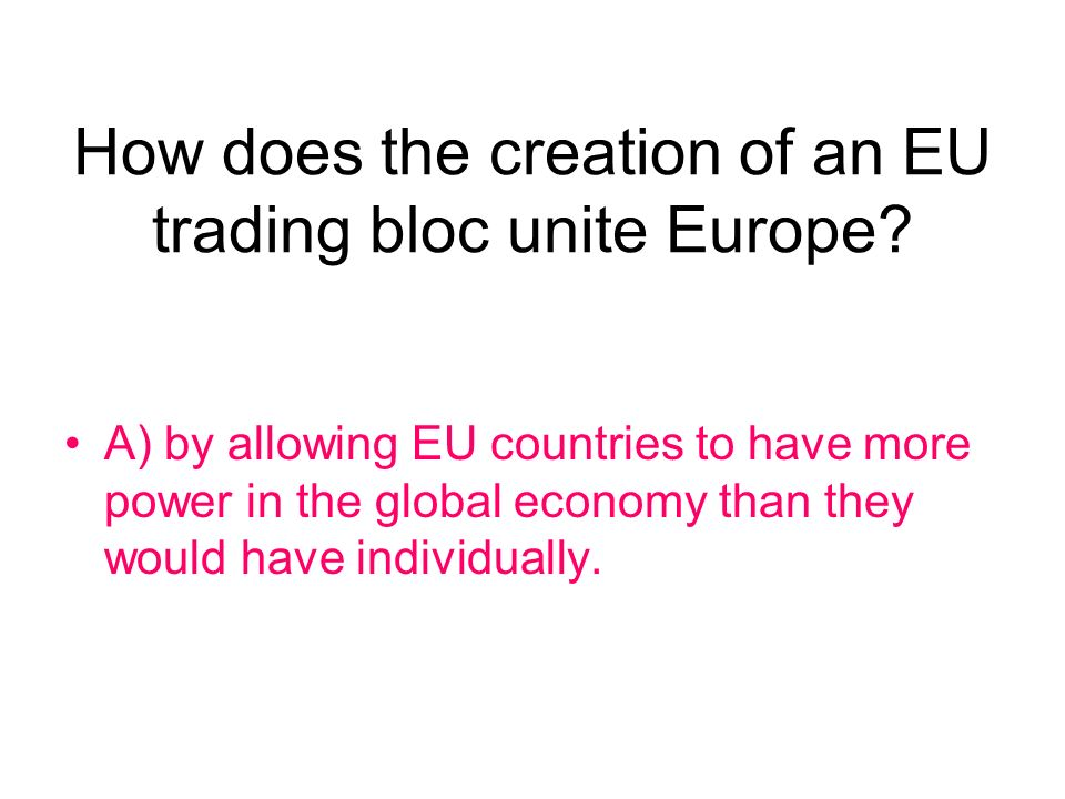 How does the creation of an EU trading bloc unite Europe