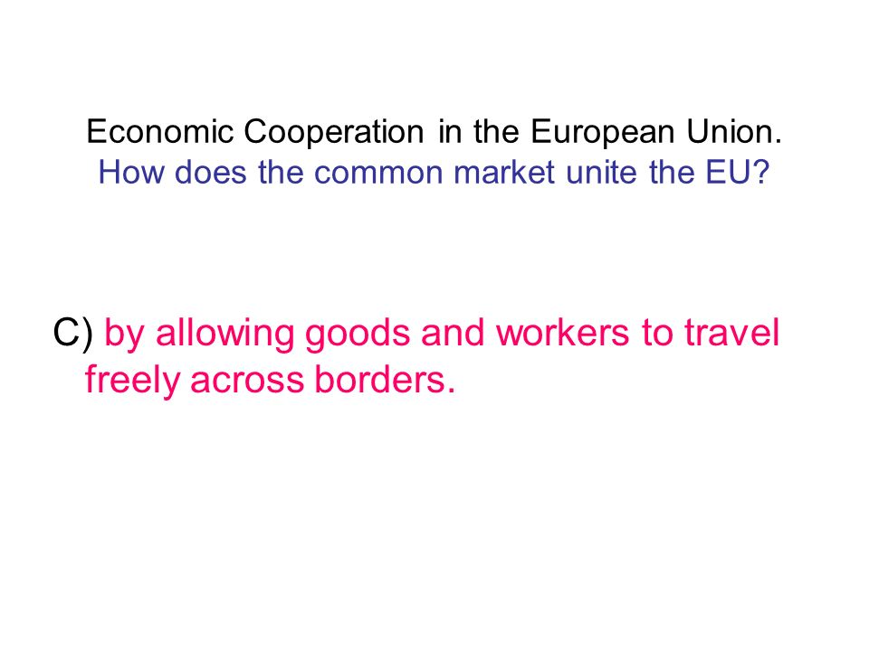 C) by allowing goods and workers to travel freely across borders.