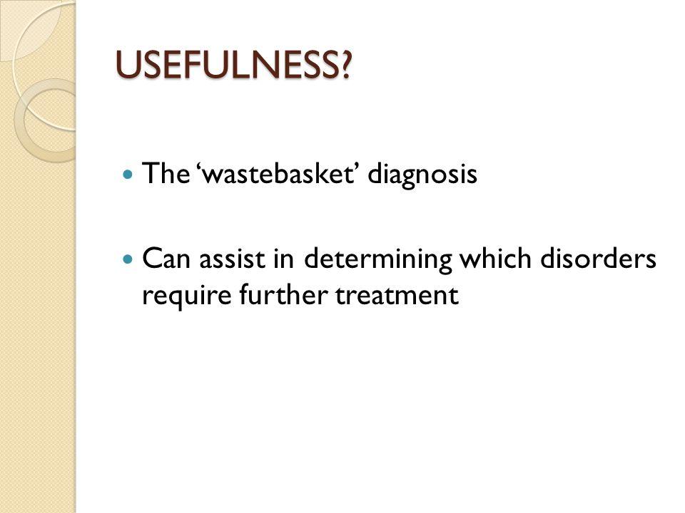 USEFULNESS The 'wastebasket' diagnosis