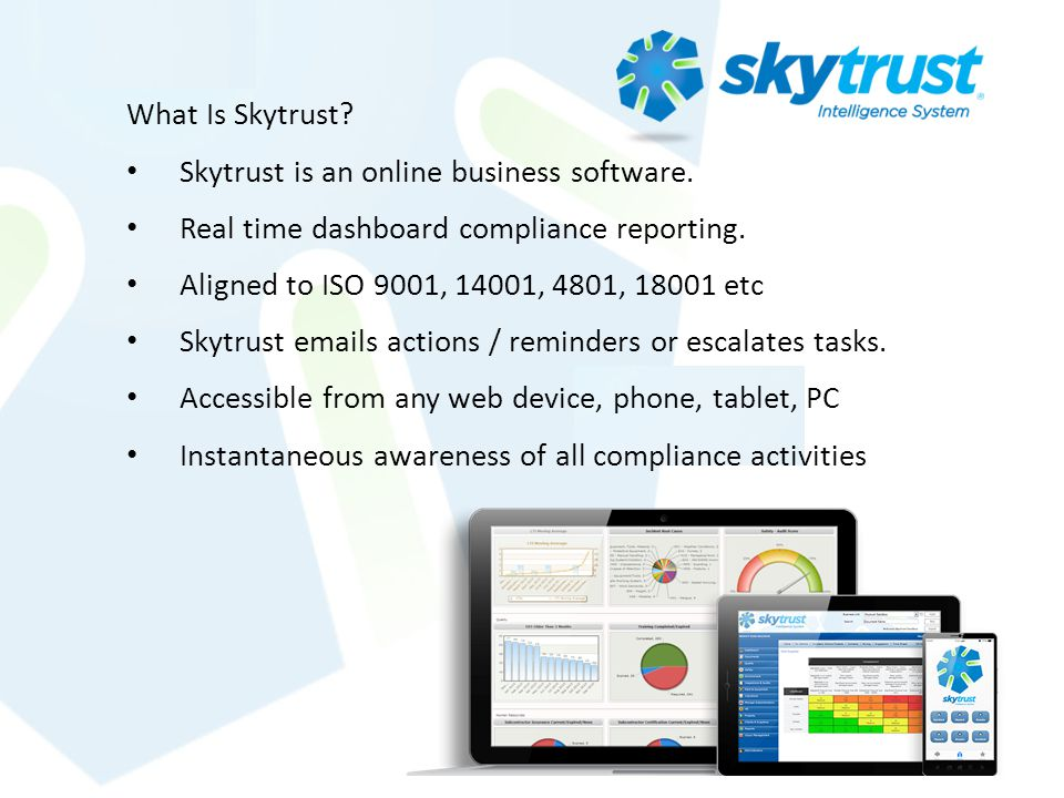 What Is Skytrust Skytrust is an online business software. Real time dashboard compliance reporting.