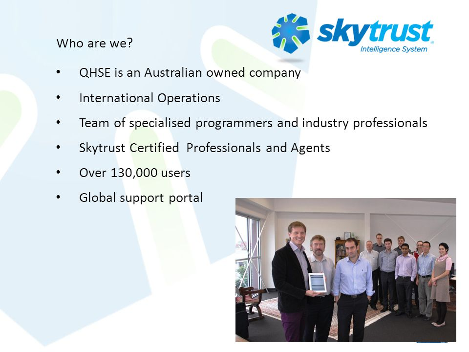 Who are we QHSE is an Australian owned company. International Operations. Team of specialised programmers and industry professionals.