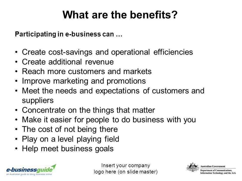 What are the benefits Participating in e-business can … Create cost-savings and operational efficiencies.