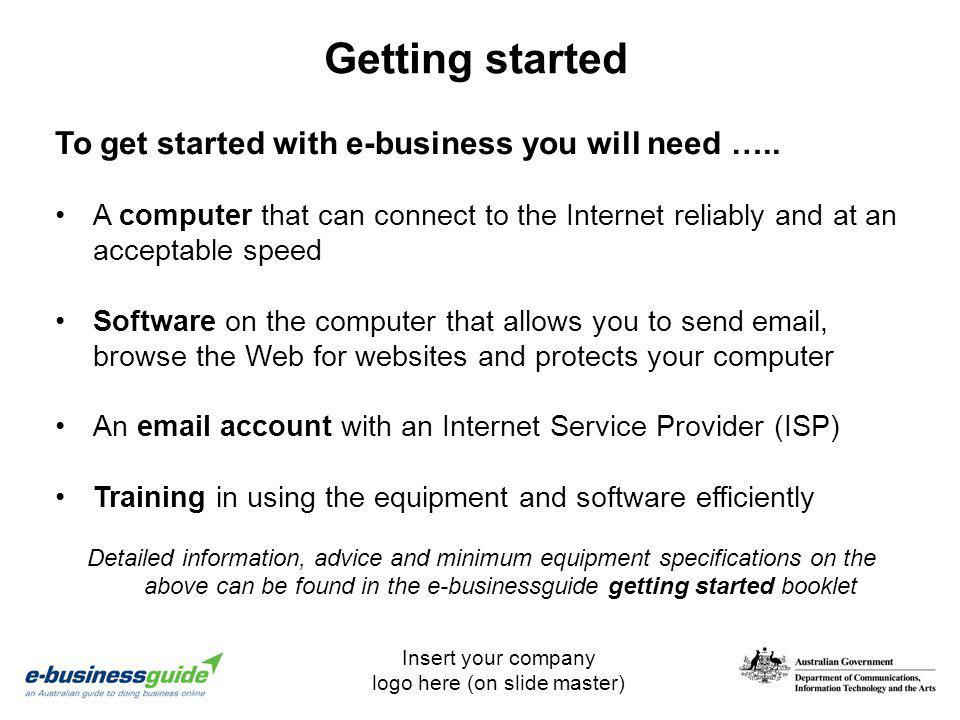Getting started To get started with e-business you will need …..