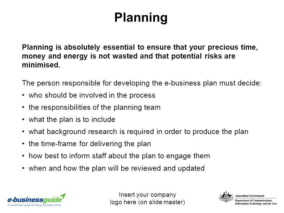 Planning Planning is absolutely essential to ensure that your precious time, money and energy is not wasted and that potential risks are minimised.