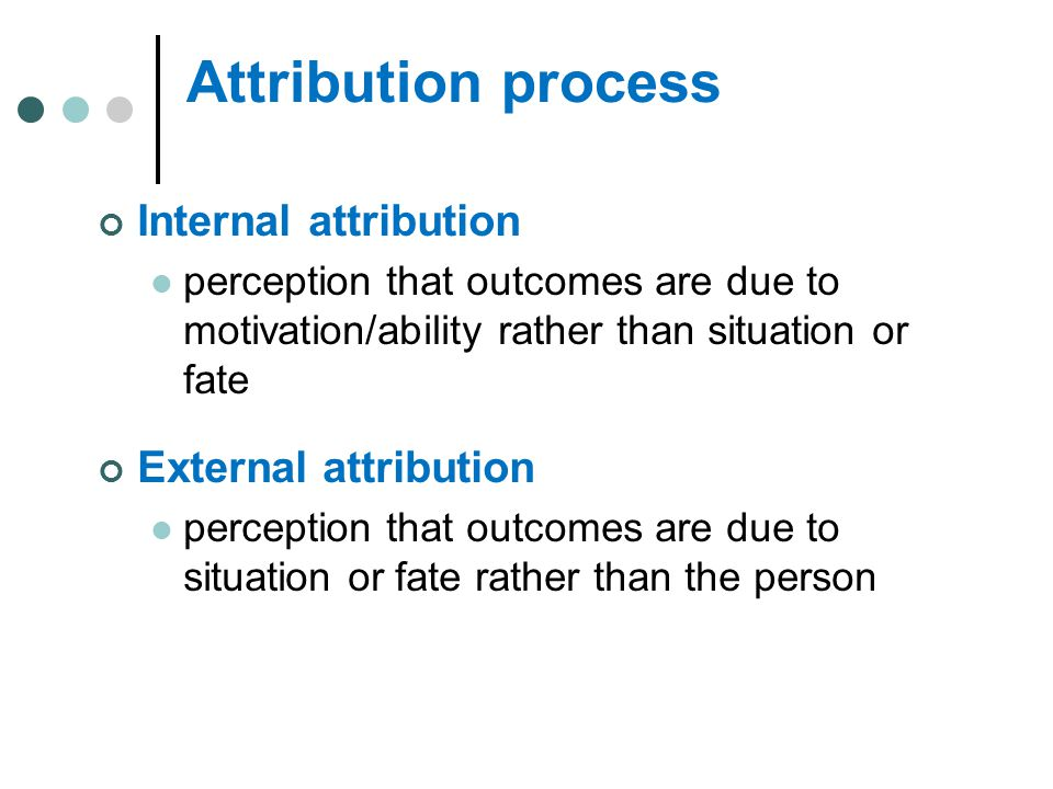 Attribution process Internal attribution External attribution