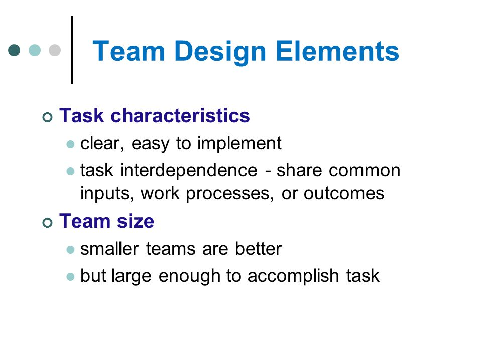 Team Design Elements Task characteristics Team size