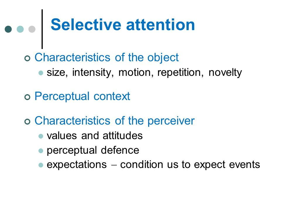 Selective attention Characteristics of the object Perceptual context