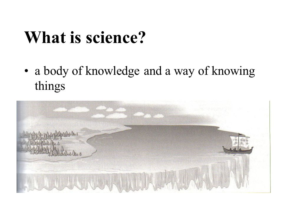 What is science a body of knowledge and a way of knowing things