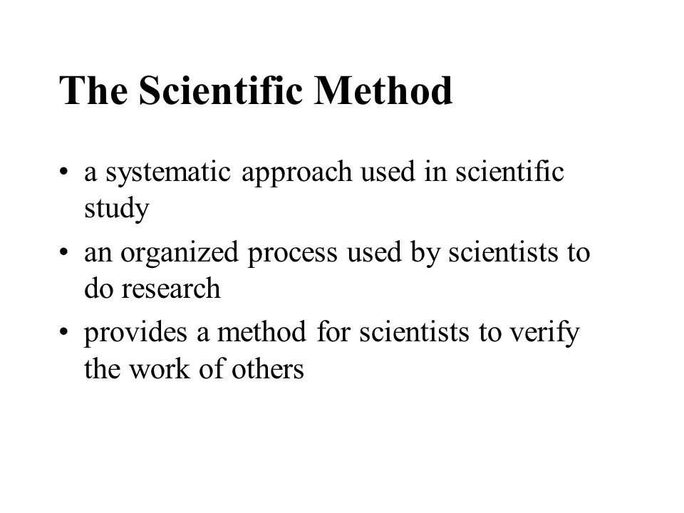 The Scientific Method a systematic approach used in scientific study