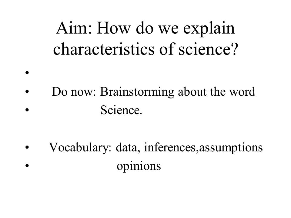 Aim: How do we explain characteristics of science