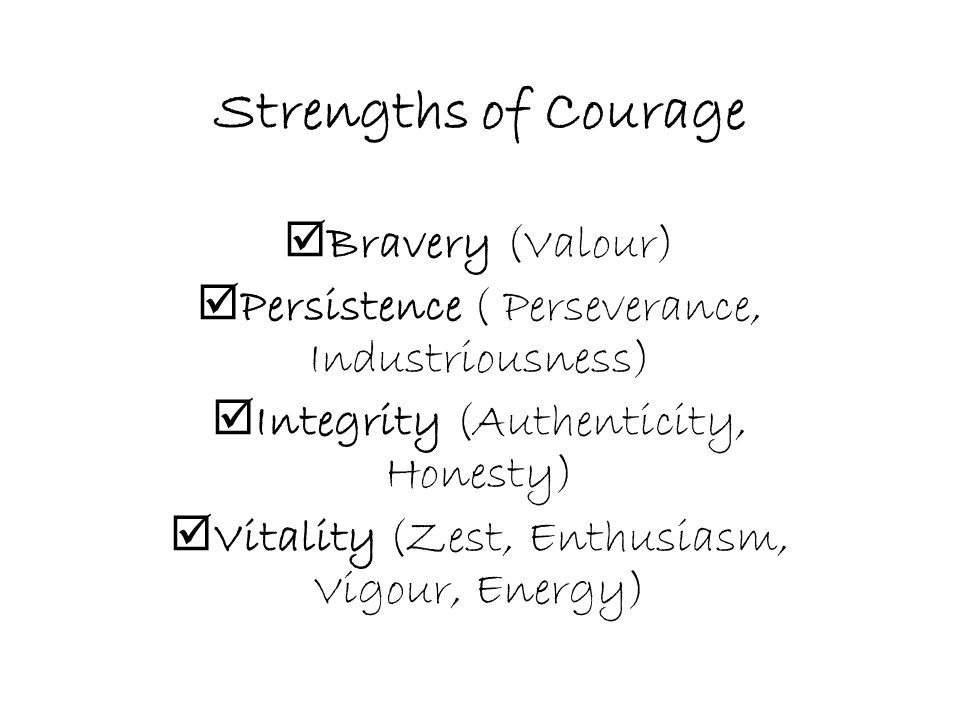 Strengths of Courage Bravery (Valour)