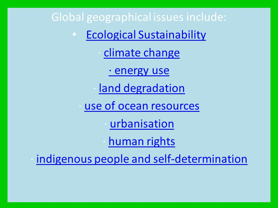 Global geographical issues include: Ecological Sustainability