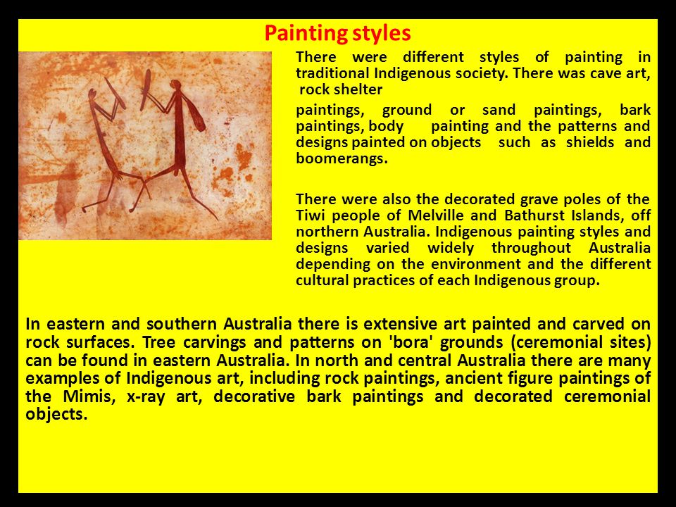 Painting styles There were different styles of painting in traditional Indigenous society. There was cave art, rock shelter.
