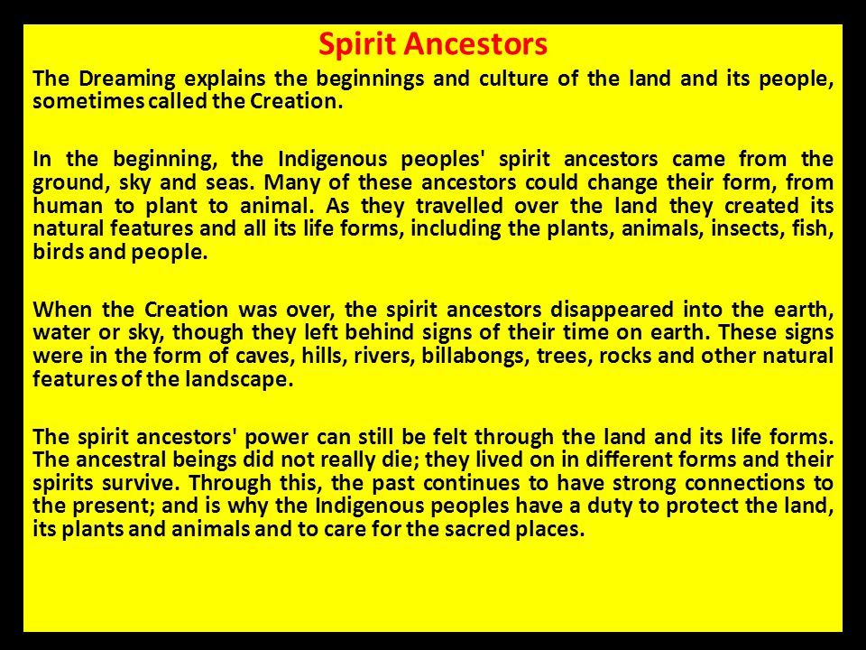 Spirit Ancestors The Dreaming explains the beginnings and culture of the land and its people, sometimes called the Creation.