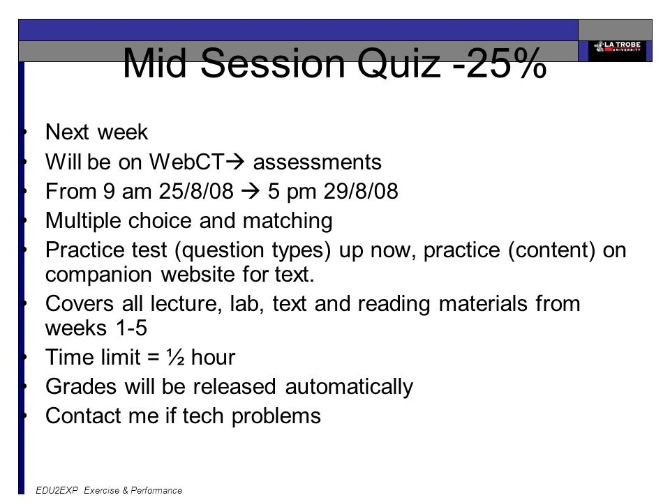 Mid Session Quiz -25% Next week Will be on WebCT assessments