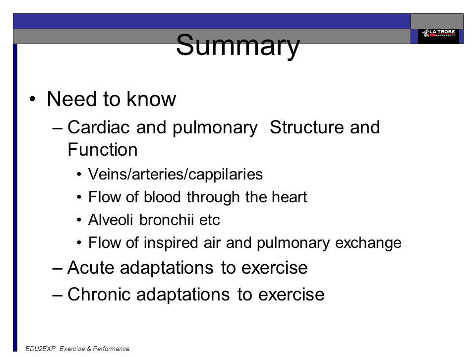 Summary Need to know Cardiac and pulmonary Structure and Function