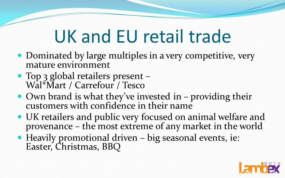 UK and EU retail trade Dominated by large multiples in a very competitive, very mature environment.