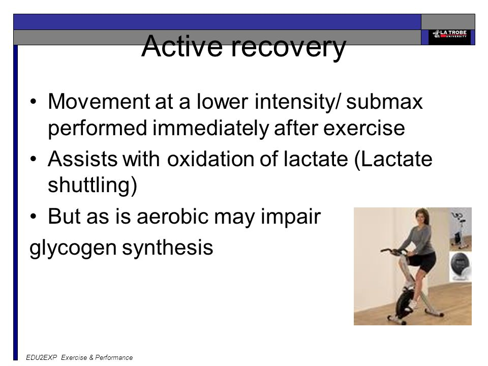 Active recovery Movement at a lower intensity/ submax performed immediately after exercise. Assists with oxidation of lactate (Lactate shuttling)