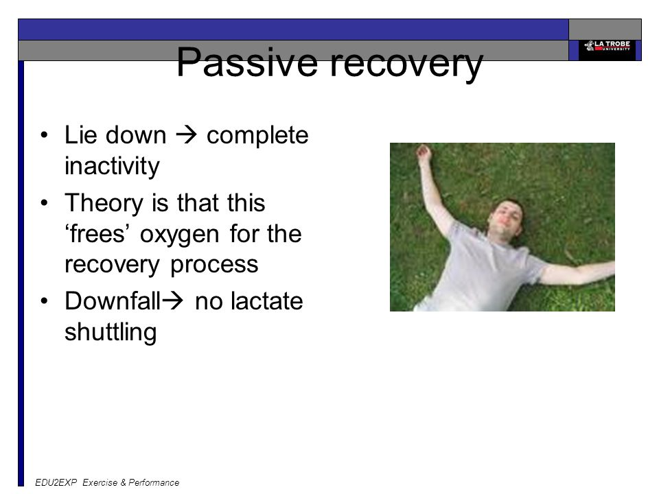 Passive recovery Lie down  complete inactivity