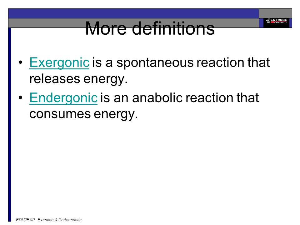 More definitions Exergonic is a spontaneous reaction that releases energy. Endergonic is an anabolic reaction that consumes energy.